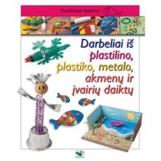 BROKAS!!! Darbeliai iš plastilino, plastiko, metalo, akmenų ir įvairių daiktų (įplyšęs viršelis)