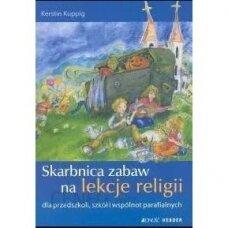 SKARBNICA ZABAW NA LEKCJE RELIGII DLA PRZEDSZKOLI, SZKÓŁ I WSPÓLNOT PARAFIALNYCH