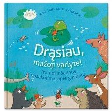 Drąsiau mažoji varlyte! Trumpi ir šaunūs pasakojimai apie gyvūnus. Anna Lott, Martina Leykamm