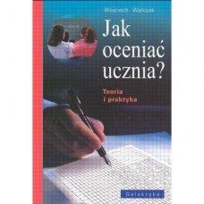 Jak oceniać ucznia . - Walczak Wojciech