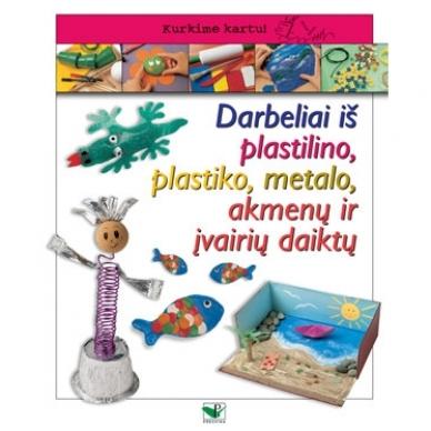 Darbeliai iš plastilino, plastiko, metalo, akmenų ir įvairių daiktų