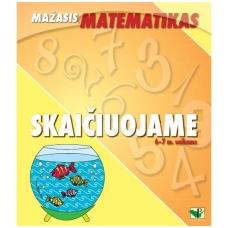 """Serija """"Mažasis matematikas"""". SKAIČIUOJAME (6-7 m. vaikams)"""