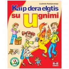 """Serija """"Saugaus elgesio abėcėlė"""" KAIP DERA ELGTIS SU UGNIMI"""