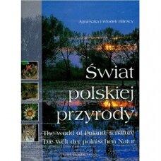 Swiat polskiej przyrody The world of Poland`s nature Die Welt der polnischen Natur wersja polsko - angielsko - niemiecka